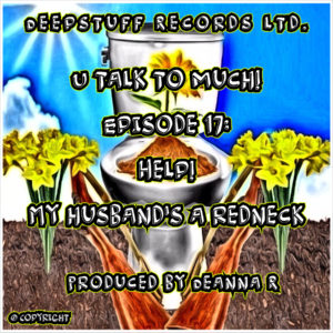 U talk to much! (Podcast) Episode 17 Help! My husbands a redneck Hosted by Deanna R